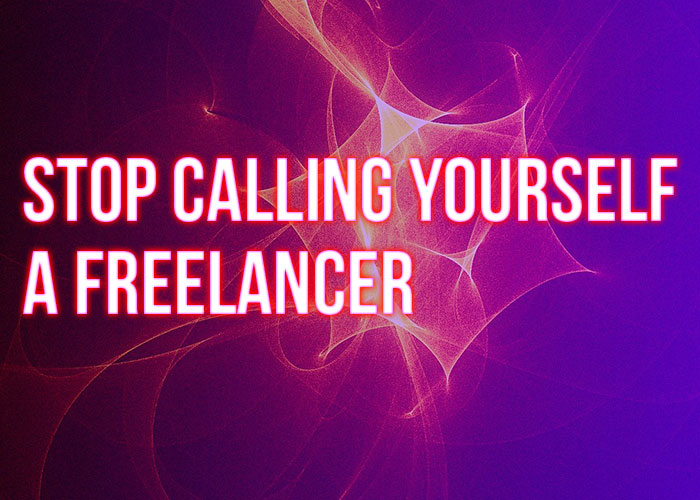 Stop Calling Yourself a Freelancer