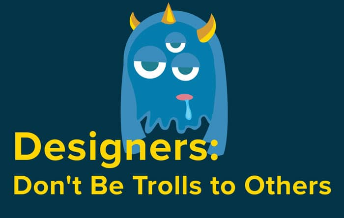 To The Design Community: Don't Be Trolls to Others