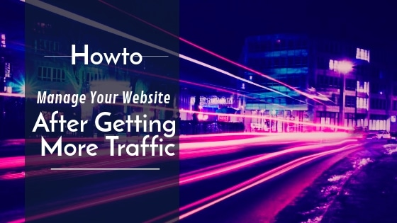 How to Manage Your Website After Getting More Traffic than You Can Handle Alone