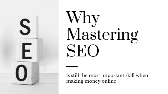 Why Mastering SEO is still the most important skill when making money online