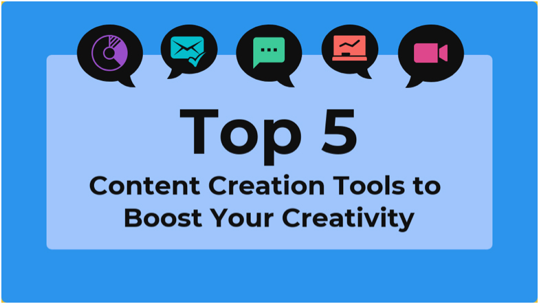Top 5 Content Creation Tools to Boost Your Creativity